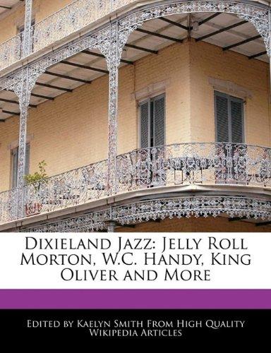 Dixieland Jazz: Jelly Roll Morton, W.C. Handy,: Smith, Kaelyn