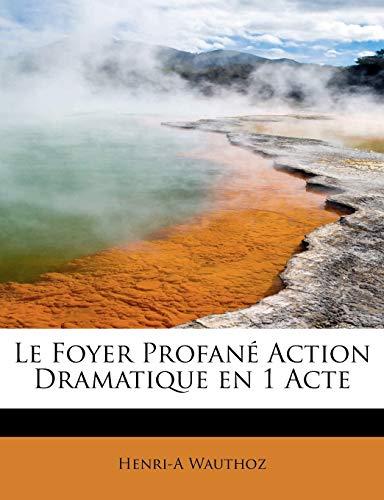 9781241630669: Le Foyer Profané Action Dramatique en 1 Acte (French Edition)