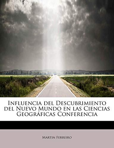 9781241635091: Influencia del Descubrimiento del Nuevo Mundo en las Ciencias Geográficas Conferencia (Spanish Edition)