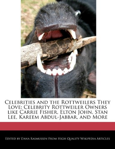 9781241638115: Celebrities and the Rottweilers They Love: Celebrity Rottweiler Owners Like Carrie Fisher, Elton John, Stan Lee, Kareem Abdul-Jabbar, and More