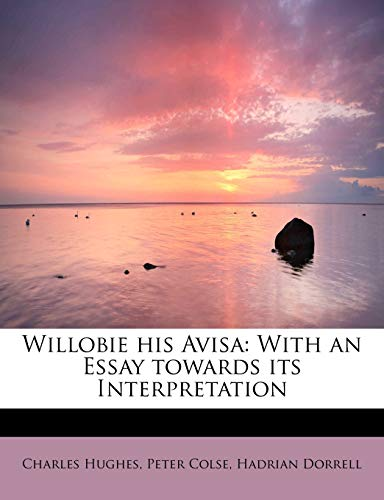 Willobie his Avisa: With an Essay towards its Interpretation (124163890X) by Hughes, Charles; Colse, Peter; Dorrell, Hadrian