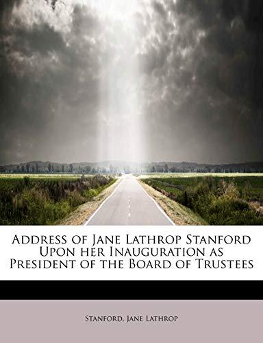 Address of Jane Lathrop Stanford Upon her: Stanford Jane Lathrop