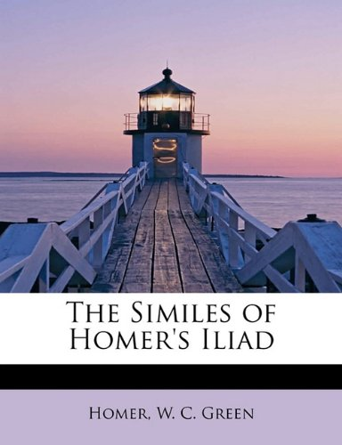 9781241649432: The Similes of Homer's Iliad