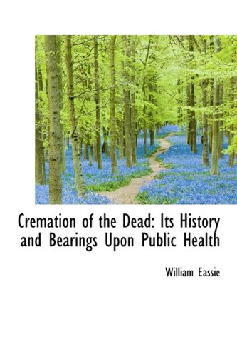 9781241649876: Cremation of the Dead: Its History and Bearings Upon Public Health