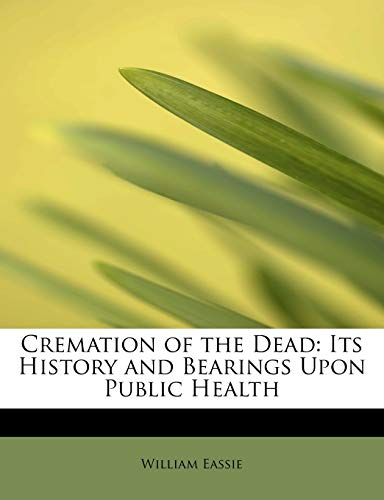 9781241649883: Cremation of the Dead: Its History and Bearings Upon Public Health