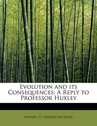 9781241651466: Evolution and Its Consequences: A Reply to Professor Huxley