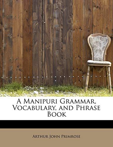 A Manipuri Grammar, Vocabulary, and Phrase Book: Arthur John Primrose