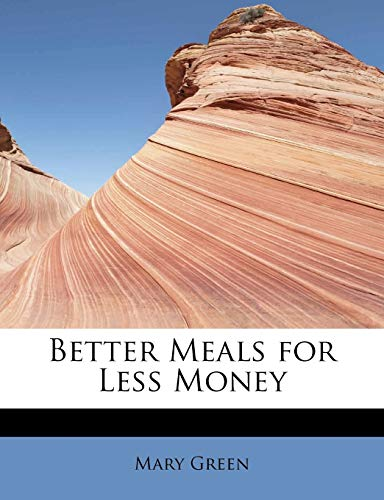 9781241655440: Better Meals for Less Money