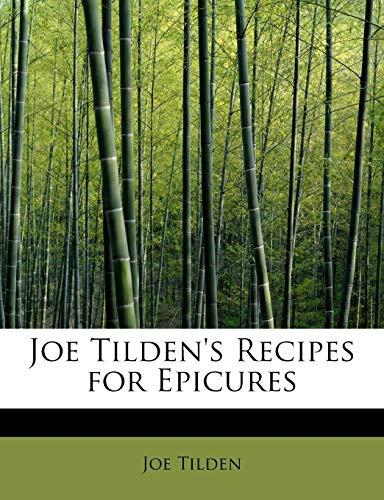 Joe Tilden's Recipes for Epicures: Joe Tilden
