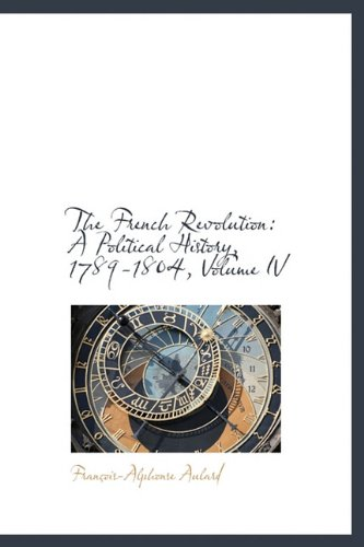 9781241661489: The French Revolution: A Political History, 1789-1804, Volume IV
