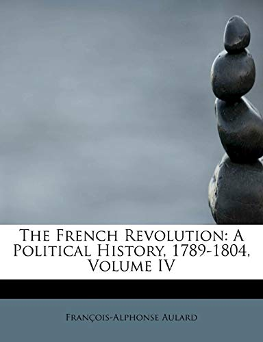 9781241661496: The French Revolution: A Political History, 1789-1804, Volume IV