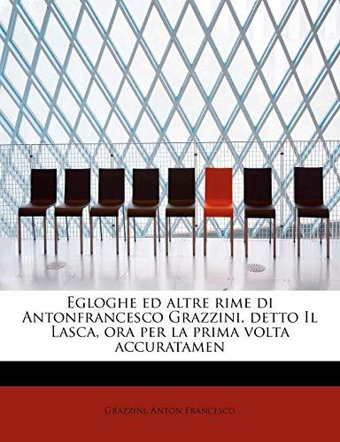 Egloghe ed altre rime di Antonfrancesco Grazzini,: Grazzini Anton Francesco