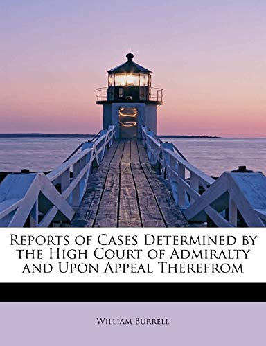 9781241665241: Reports of Cases Determined by the High Court of Admiralty and Upon Appeal Therefrom