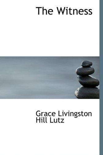 The Witness: Grace Livingston Hill Lutz