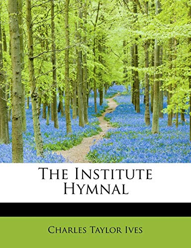 The Institute Hymnal: Charles Taylor Ives
