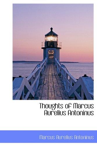 Thoughts of Marcus Aurelius Antoninus: Marcus Aurelius Antoninus