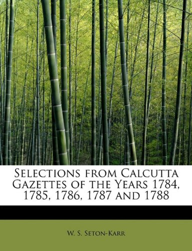 9781241674649: Selections from Calcutta Gazettes of the Years 1784, 1785, 1786, 1787 and 1788
