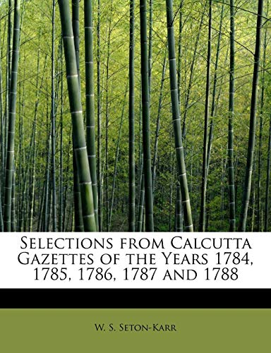 9781241674656: Selections from Calcutta Gazettes of the Years 1784, 1785, 1786, 1787 and 1788