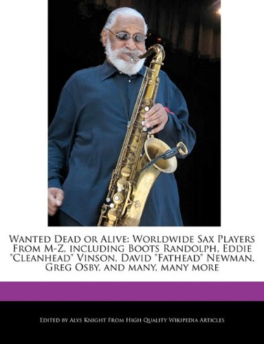 9781241682675: Wanted Dead or Alive: Worldwide Sax Players from M-Z, Including Boots Randolph, Eddie