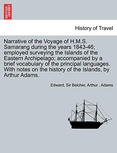 Narrative of the Voyage of H.M.S. Samarang during the years 1843-46; employed surveying the Islands of the Eastern Archipelago; accompanied by a brief ... of the Islands, by Arthur Adams. VOL. I (9781241691127) by Edward Sir Belcher; Arthur . Adams