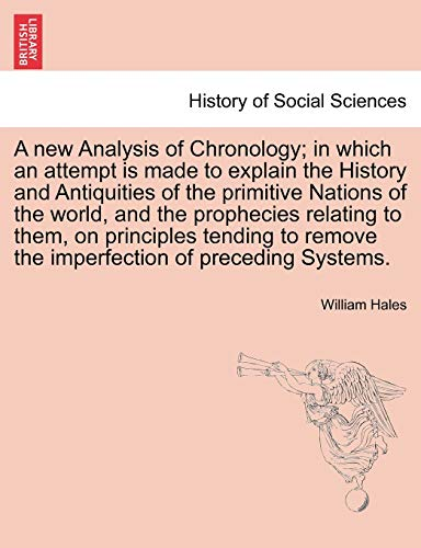 9781241691493: A new Analysis of Chronology; in which an attempt is made to explain the History and Antiquities of the primitive Nations of the world, and the ... remove the imperfection of preceding Systems.