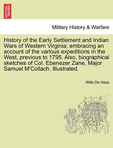 History of the Early Settlement and Indian: Wills De Hass