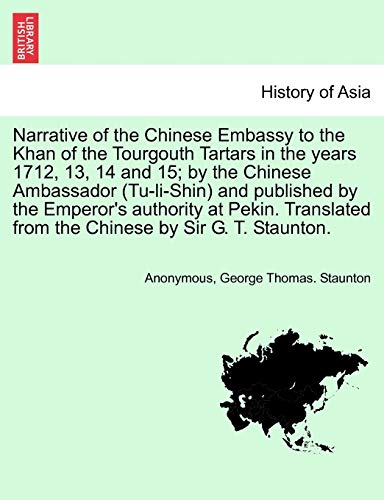 Narrative of the Chinese Embassy to the Khan of the Tourgouth Tartars in the years 1712, 13, 14 and...