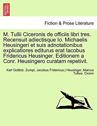M. Tullii Ciceronis de officiis libri tres.: Karl Gottlob. Zumpt,