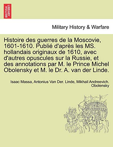 Histoire Des Guerres de La Moscovie, 1601-1610.: Isaac Massa