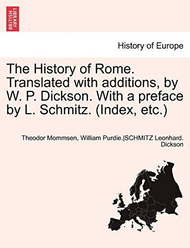 The History of Rome. Translated with additions, by W. P. Dickson. With a preface by L. Schmitz. (Index, etc.) Part II (9781241697136) by Theodore Mommsen; Anon