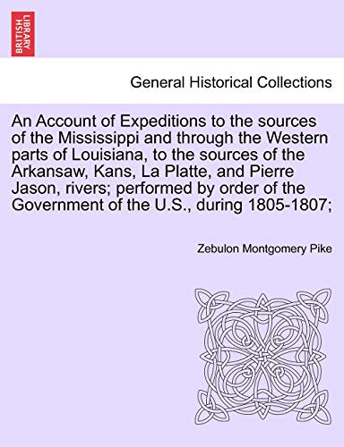 An Account of Expeditions to the sources of the Mississippi and through the Western parts of ...