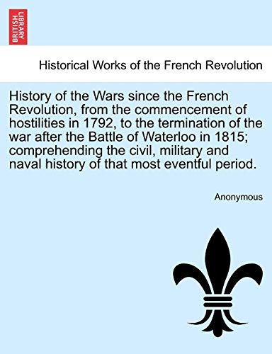 History of the Wars since the French Revolution, from the commencement of hostilities in 1792, to ...