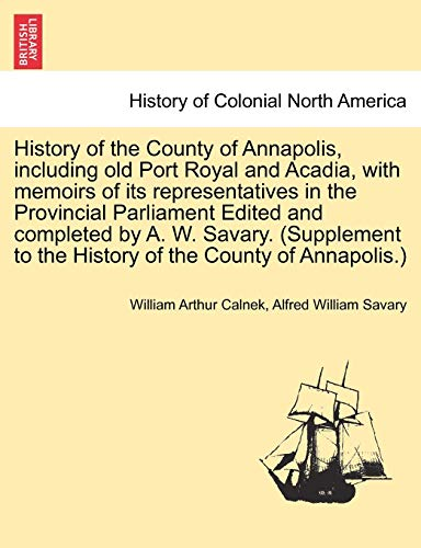 History of the County of Annapolis, Including: William Arthur Calnek,