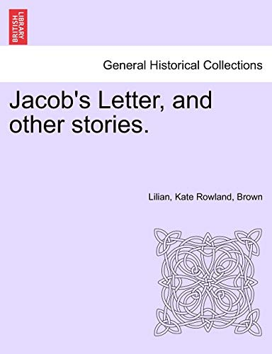 Jacob's Letter, and other stories.: Rowland, Brown Lilian