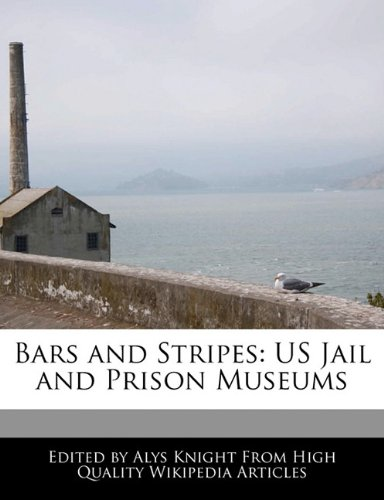 9781241708788: Bars and Stripes: Us Jail and Prison Museums