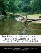 9781241715878: The Unauthorized Guide to the Inspiration Behind Charles Portis's True Grit