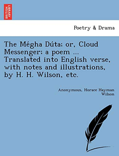9781241732516: The Mégha Dúta; or, Cloud Messenger; a poem ... Translated into English verse, with notes and illustrations, by H. H. Wilson, etc.