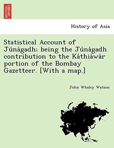 9781241733094: Statistical Account of Júnágadh; being the Júnágadh contribution to the Káthiáwár portion of the Bombay Gazetteer. [With a map.]