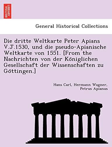9781241741228: Die Dritte Weltkarte Peter Apians V.J.1530, Und Die Pseudo-Apianische Weltkarte Von 1551. [From the Nachrichten Von Der Ko Niglichen Gesellschaft Der