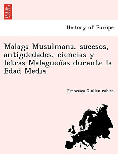 Malaga Musulmana, sucesos, antiguedades, ciencias y letras: Francisco Guillen Robles