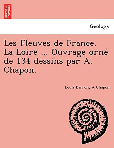 Les Fleuves de France. La Loire .: Louis Barron, A