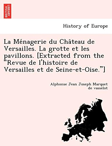 """9781241746285: La Ménagerie du Château de Versailles. La grotte et les pavillons. [Extracted from the """"Revue de l'histoire de Versailles et de Seine-et-Oise.""""] (French Edition)"""