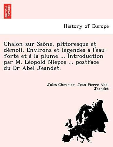 9781241747015: Chalon-Sur-Sao Ne, Pittoresque Et de Moli. Environs Et Le Gendes A L'Eau-Forte Et a la Plume ... Introduction Par M. Le Opold Niepce ... Postface Du D