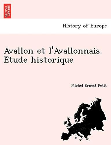 Avallon et l'Avallonnais. Etude historique (French Edition): Petit, Michel Ernest