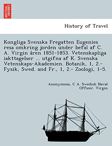 Kongliga Svenska Fregatten Eugenies Resa Omkring Jorden: C A Swedish