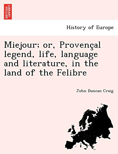 9781241748630: Miejour; or, Provençal legend, life, language and literature, in the land of the Felibre