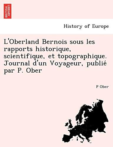 L'Oberland Bernois Sous Les Rapports Historique, Scientifique, Et Topographique. Journal D'...