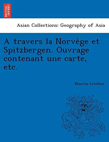 A Travers La Norve GE Et Spitzbergen.: Maurice Letellier