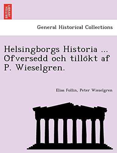 Helsingborgs Historia . Ofversedd och tillokt af: Follin, Elias; Wieselgren,