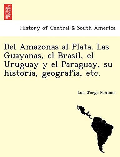 9781241759216: Del Amazonas al Plata. Las Guayanas, el Brasil, el Uruguay y el Paraguay, su historia, geografía, etc. (Spanish Edition)